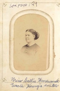 "Sallie Woodward. Not identified with certainty. She may have been an unmarried aunt of Henry Woodward, above, or of his father, Rignal Duckett Woodward. This would make her part of the ""main line"" of Woodwards at Severn Cross Roads and/or Waterbury."